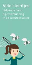 Vele kleintjes. Helpende hand bij crowdfunding in de culturele sector